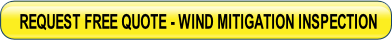 REQUEST FREE QUOTE - Florida Wind Mitigation Inspections are 100% FULLY GUARANTEED or the Inspection is 100% FREE!